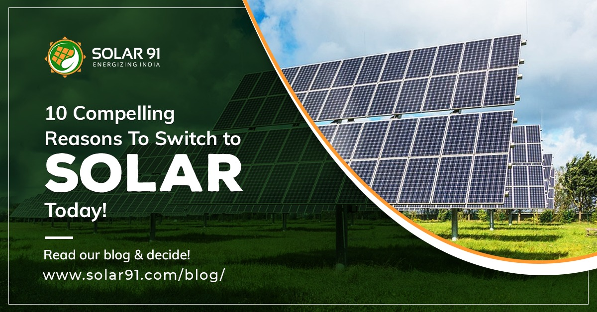 10 Compelling Reasons To Switch to Solar Today!
