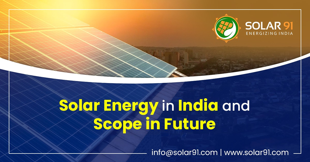 Present Scenario of Solar Energy in India and Scope in Future