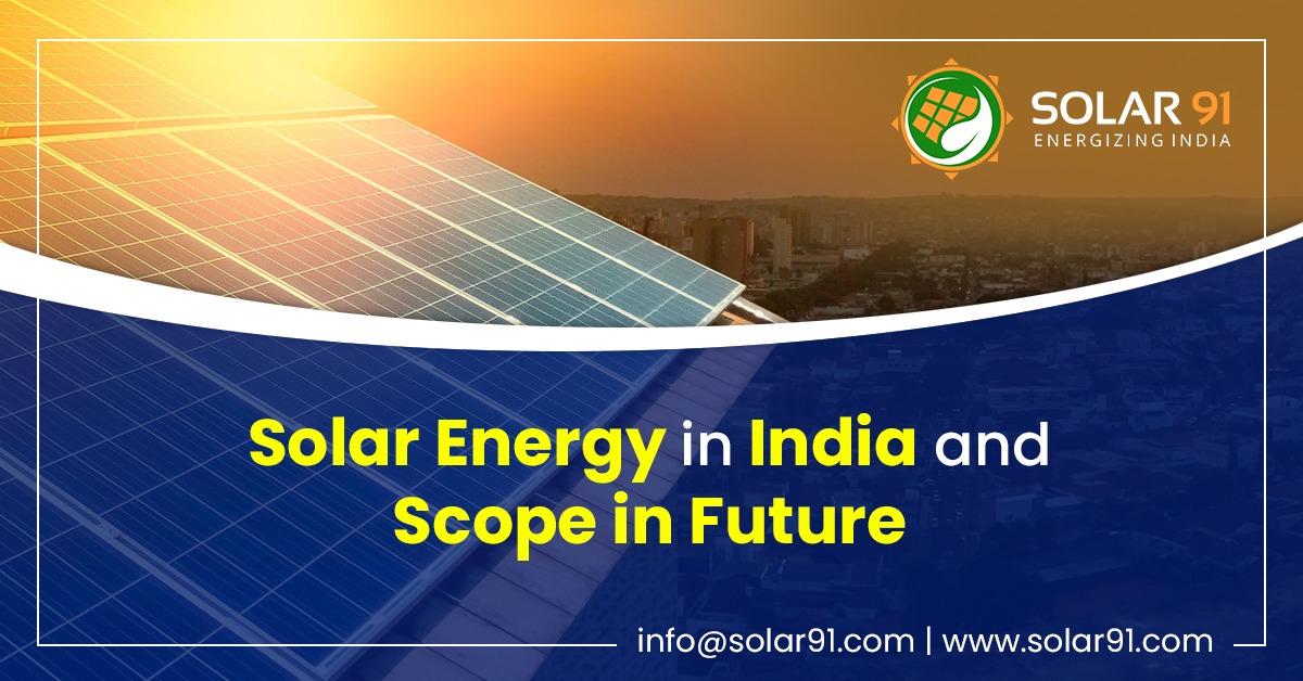 Present Scenario of Solar Energy in India and Scope in Future
