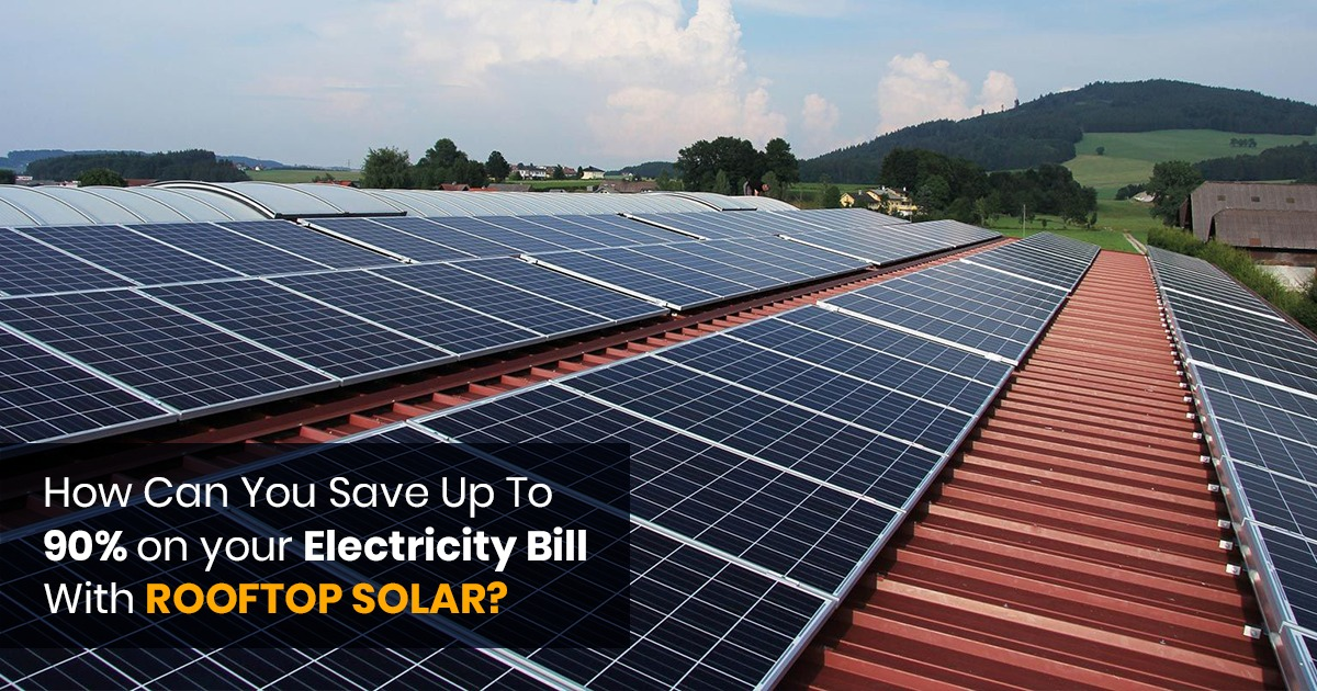How Can You Save Up To 90% on your Electricity Bill With Rooftop Solar?