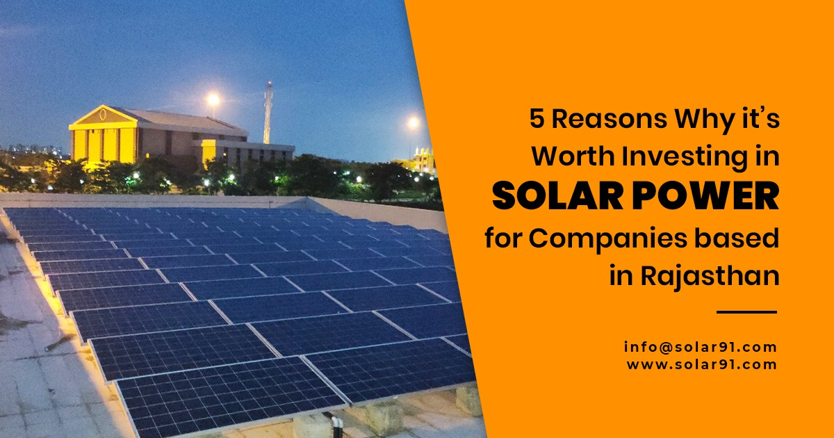 5 Reasons Why it's Worth Investing in Solar power for Companies based in Rajasthan