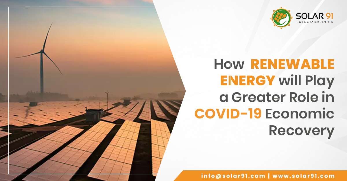 How Renewable Energy will Play a Greater Role in COVID-19 Economic Recovery