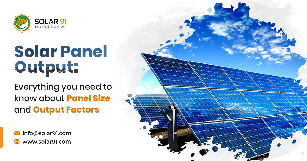 Solar Panel Output: Everything you need to know about Panel Size and Output Factors